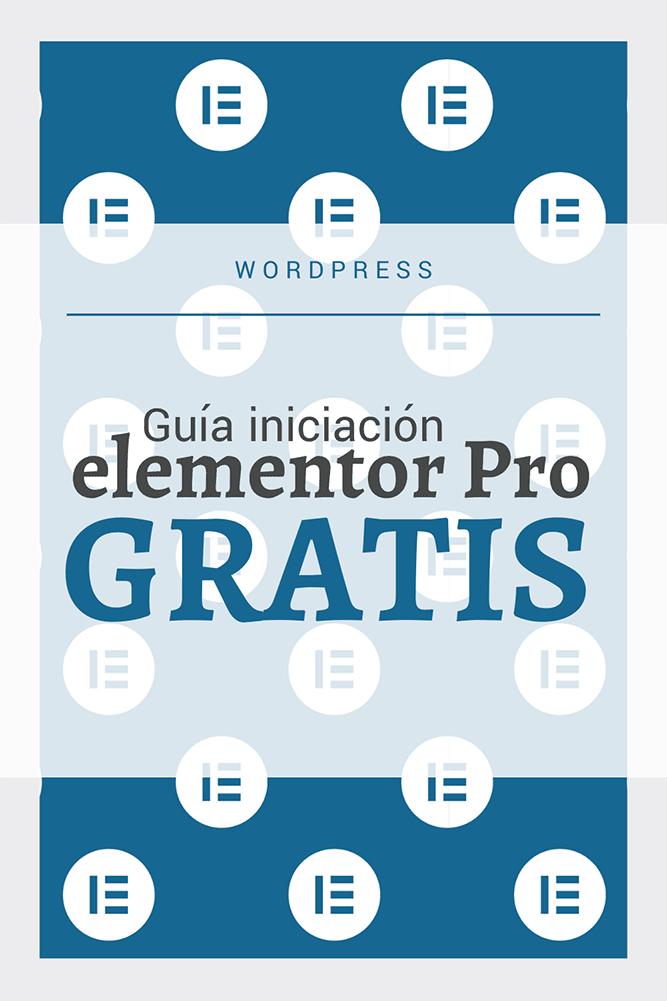 guia iniciacion elementor pro gratis diseño web wordpress